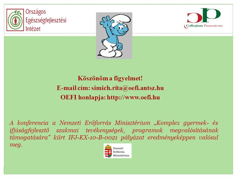 Köszönöm a figyelmet! E-mail cím: simich.rita@oefi.antsz.hu. OEFI honlapja: http://www.oefi.hu.