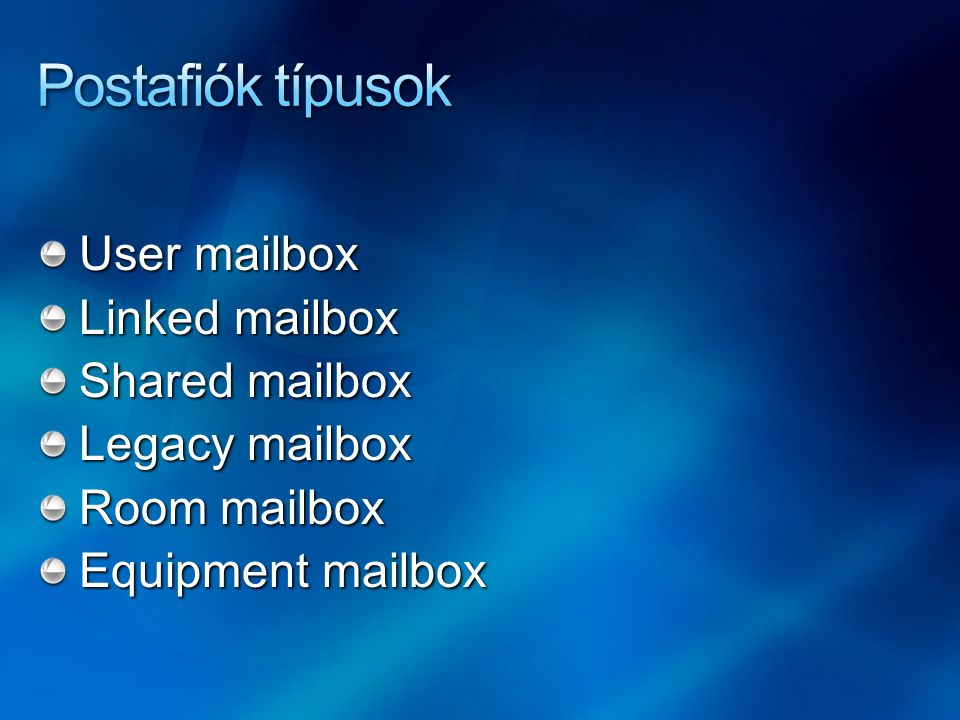 Postafiók típusok User mailbox Linked mailbox Shared mailbox