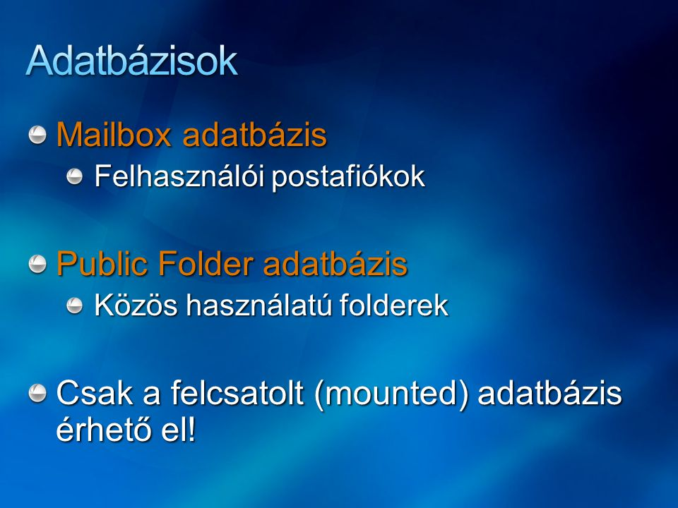 Adatbázisok Mailbox adatbázis Public Folder adatbázis