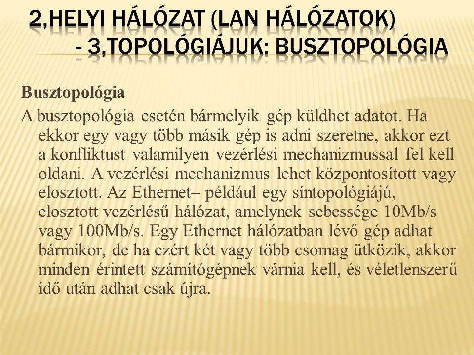 2,Helyi hálózat (LAN hálózatok) - 3,topológiájuk: busztopológia
