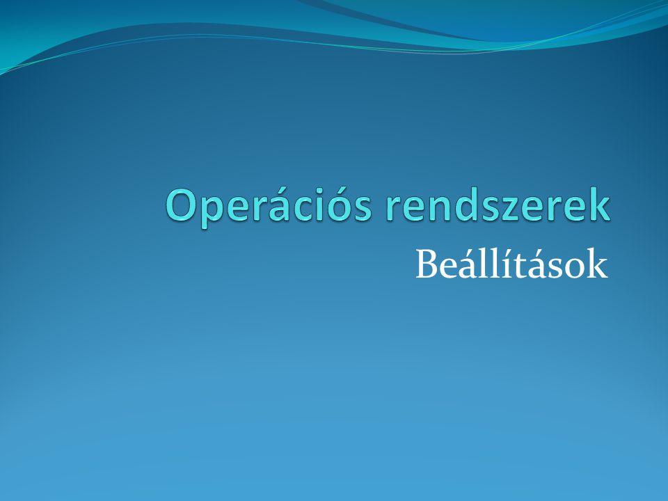 Operációs rendszerek Beállítások