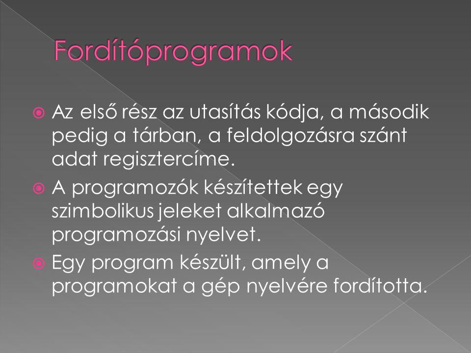 Fordítóprogramok Az első rész az utasítás kódja, a második pedig a tárban, a feldolgozásra szánt adat regisztercíme.