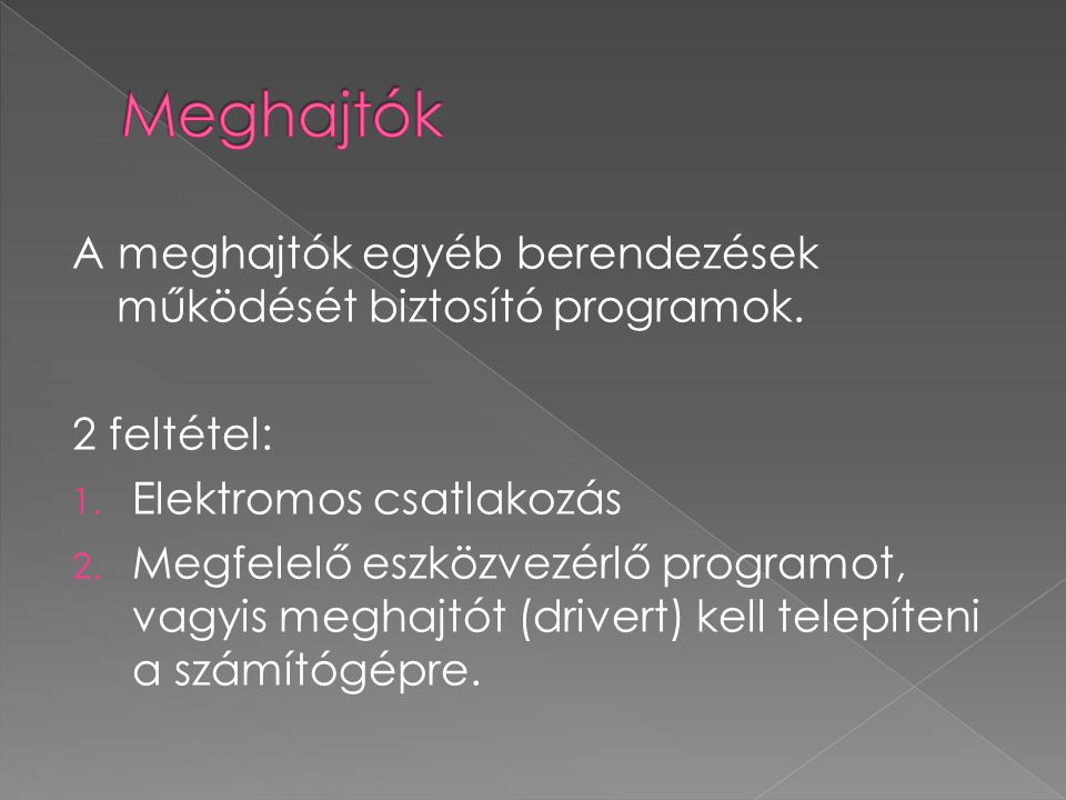 Meghajtók A meghajtók egyéb berendezések működését biztosító programok. 2 feltétel: Elektromos csatlakozás.