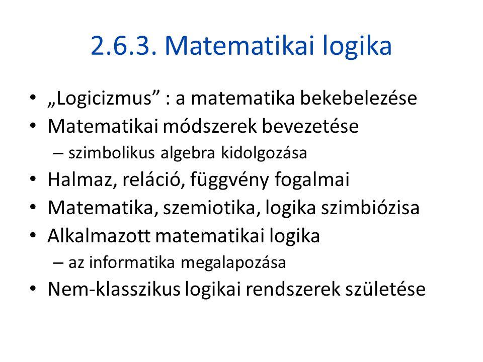 "2.6.3. Matematikai logika ""Logicizmus : a matematika bekebelezése"