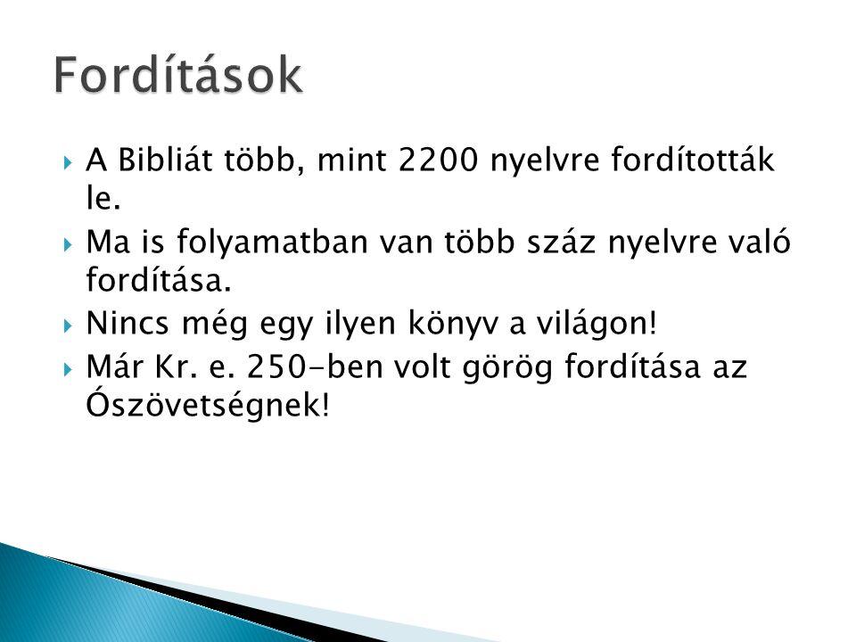 Fordítások A Bibliát több, mint 2200 nyelvre fordították le.
