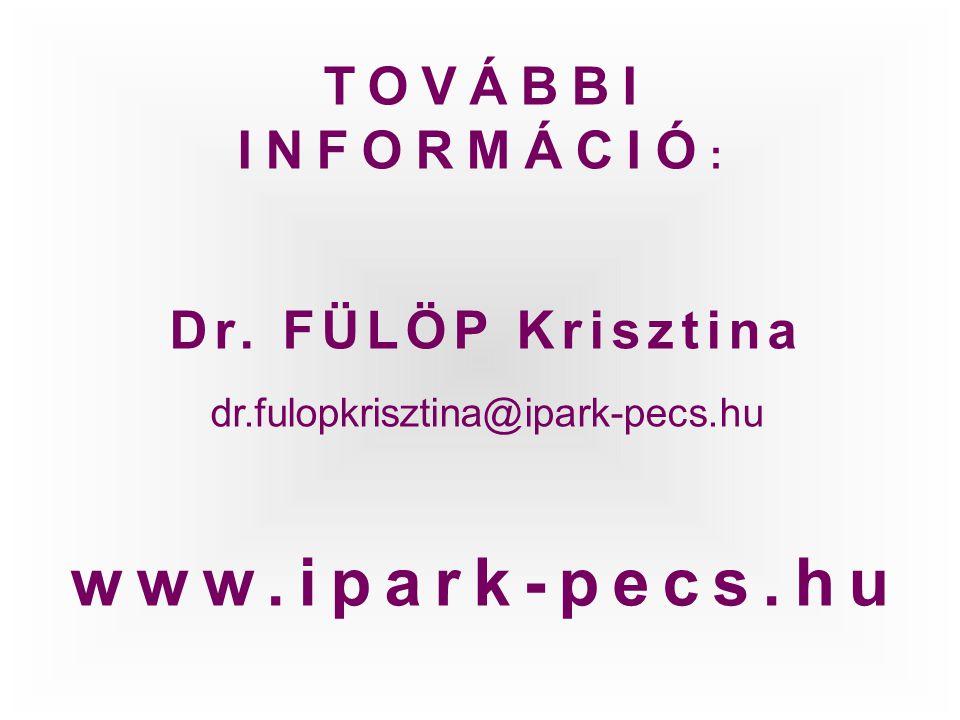 www.ipark-pecs.hu TOVÁBBI INFORMÁCIÓ: Dr. FÜLÖP Krisztina