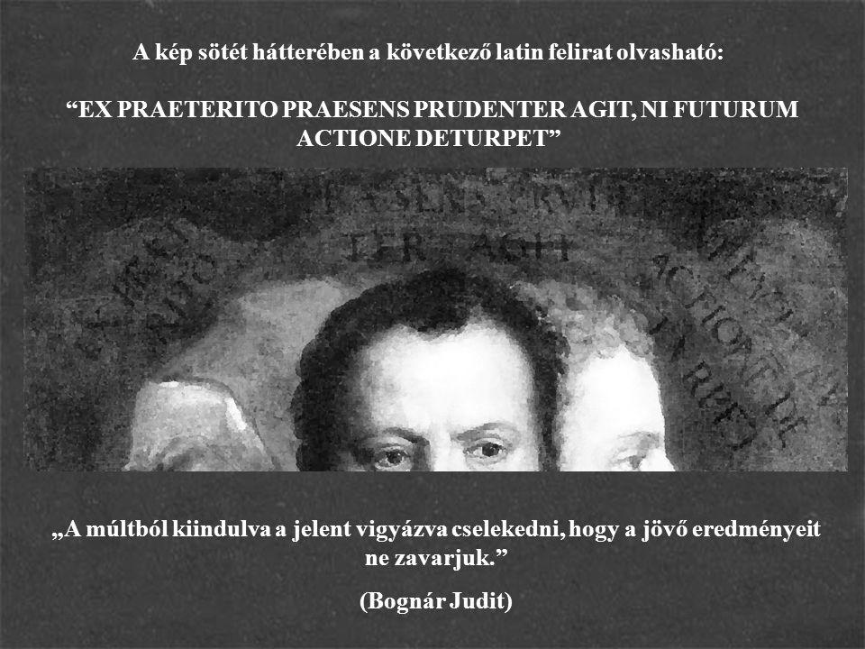 A kép sötét hátterében a következő latin felirat olvasható: EX PRAETERITO PRAESENS PRUDENTER AGIT, NI FUTURUM ACTIONE DETURPET