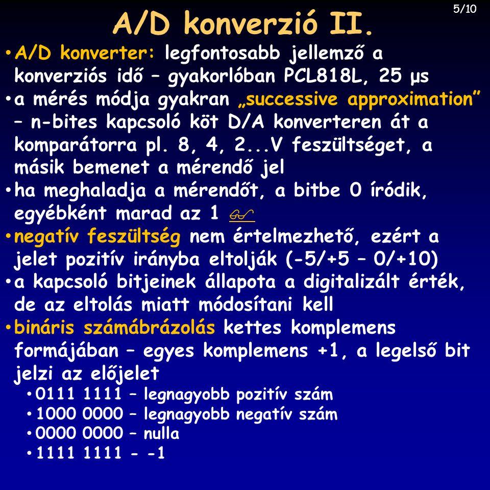 A/D konverzió II. 5/10. A/D konverter: legfontosabb jellemző a konverziós idő – gyakorlóban PCL818L, 25 μs.