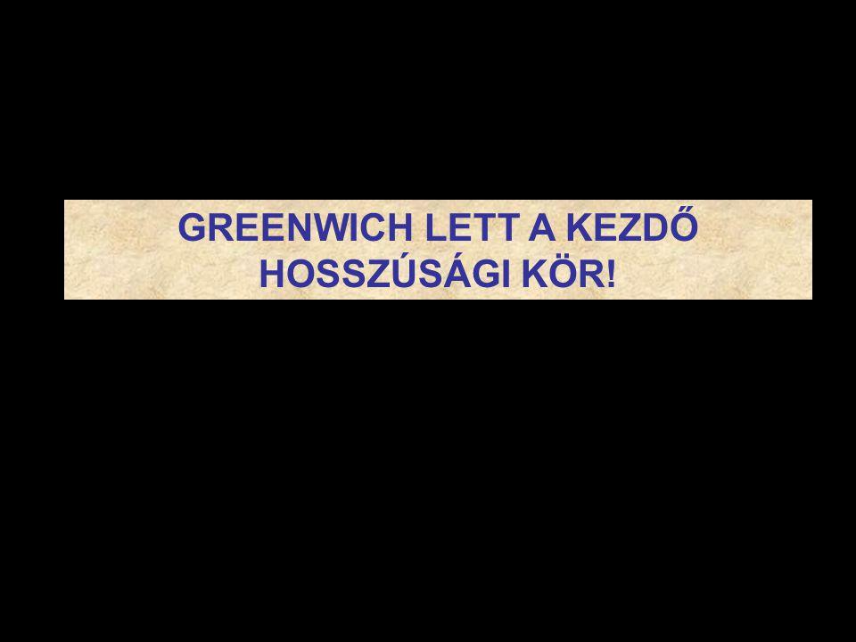 GREENWICH LETT A KEZDŐ HOSSZÚSÁGI KÖR!