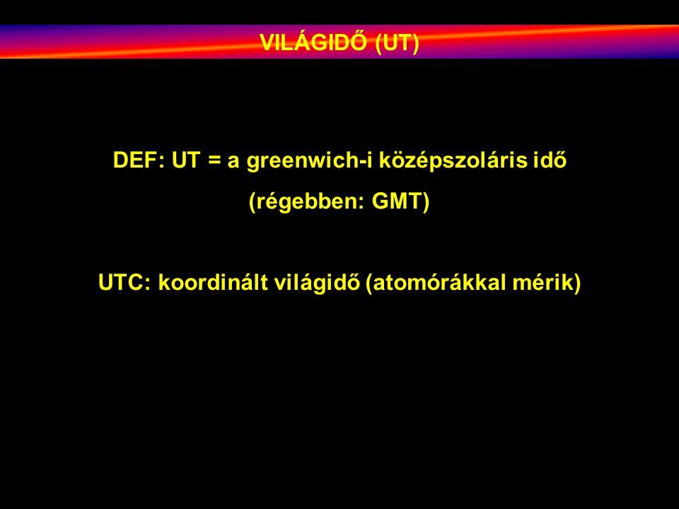DEF: UT = a greenwich-i középszoláris idő (régebben: GMT)