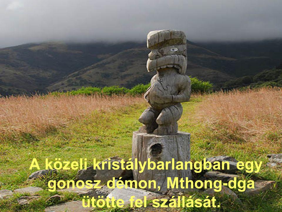 A közeli kristálybarlangban egy gonosz démon, Mthong-dga ütötte fel szállását.