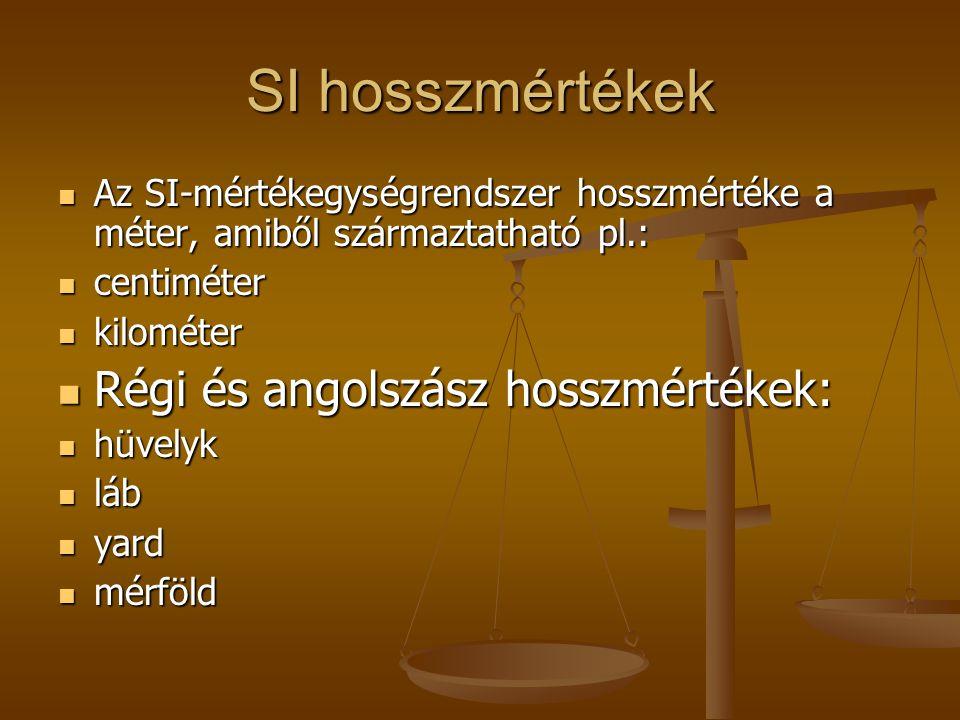 SI hosszmértékek Régi és angolszász hosszmértékek: