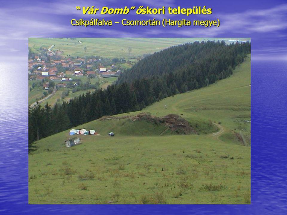 Vár Domb őskori település Csikpálfalva – Csomortán (Hargita megye)