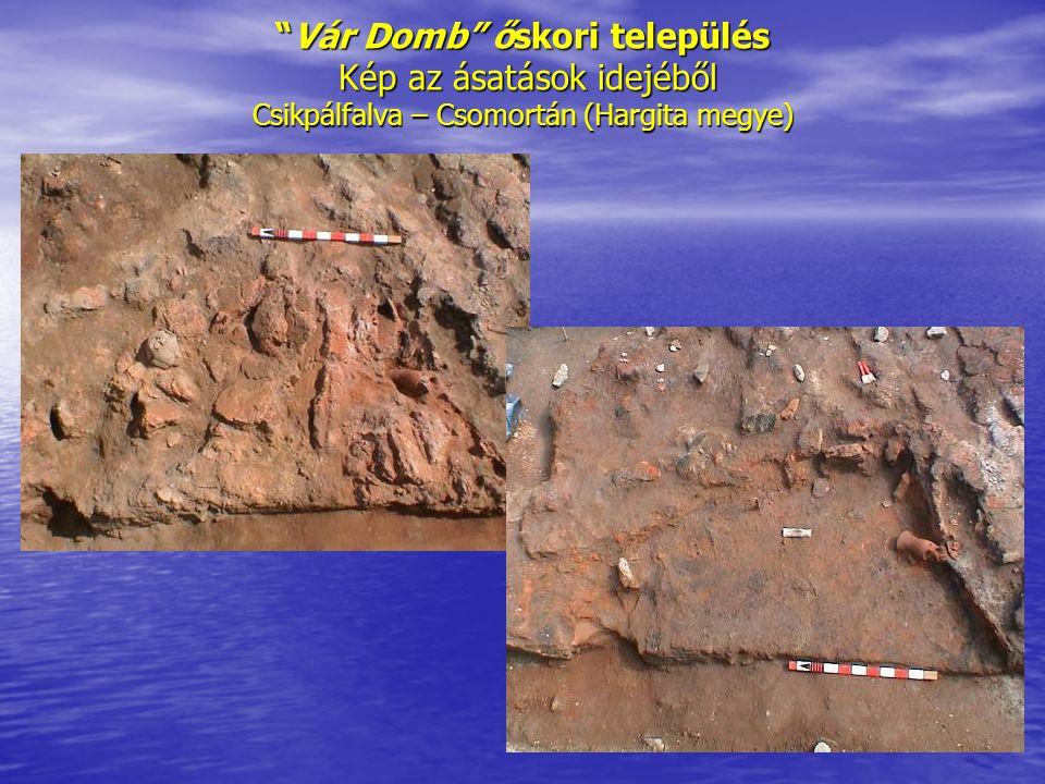 Vár Domb őskori település Kép az ásatások idejéből Csikpálfalva – Csomortán (Hargita megye)