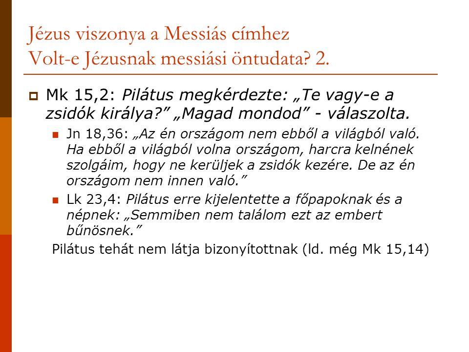 Jézus viszonya a Messiás címhez Volt-e Jézusnak messiási öntudata 2.