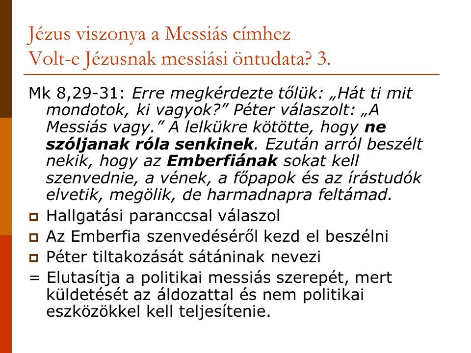 Jézus viszonya a Messiás címhez Volt-e Jézusnak messiási öntudata 3.