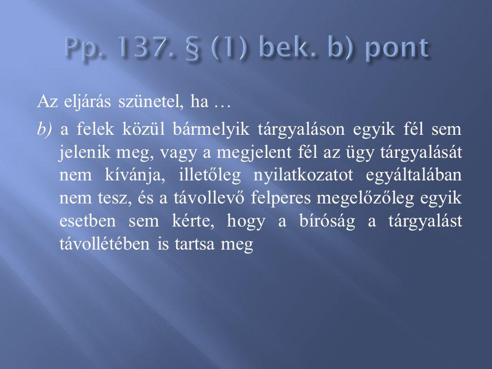 Pp. 137. § (1) bek. b) pont Az eljárás szünetel, ha …