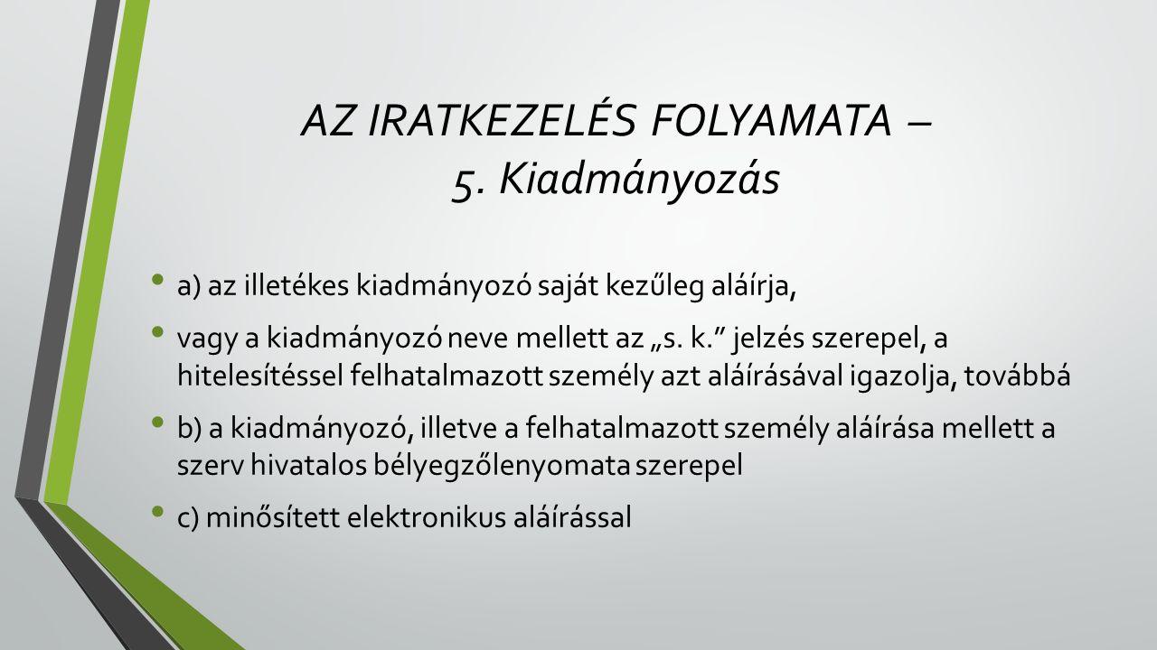 AZ IRATKEZELÉS FOLYAMATA – 5. Kiadmányozás
