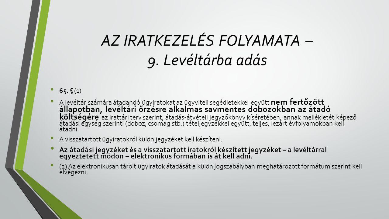 AZ IRATKEZELÉS FOLYAMATA – 9. Levéltárba adás