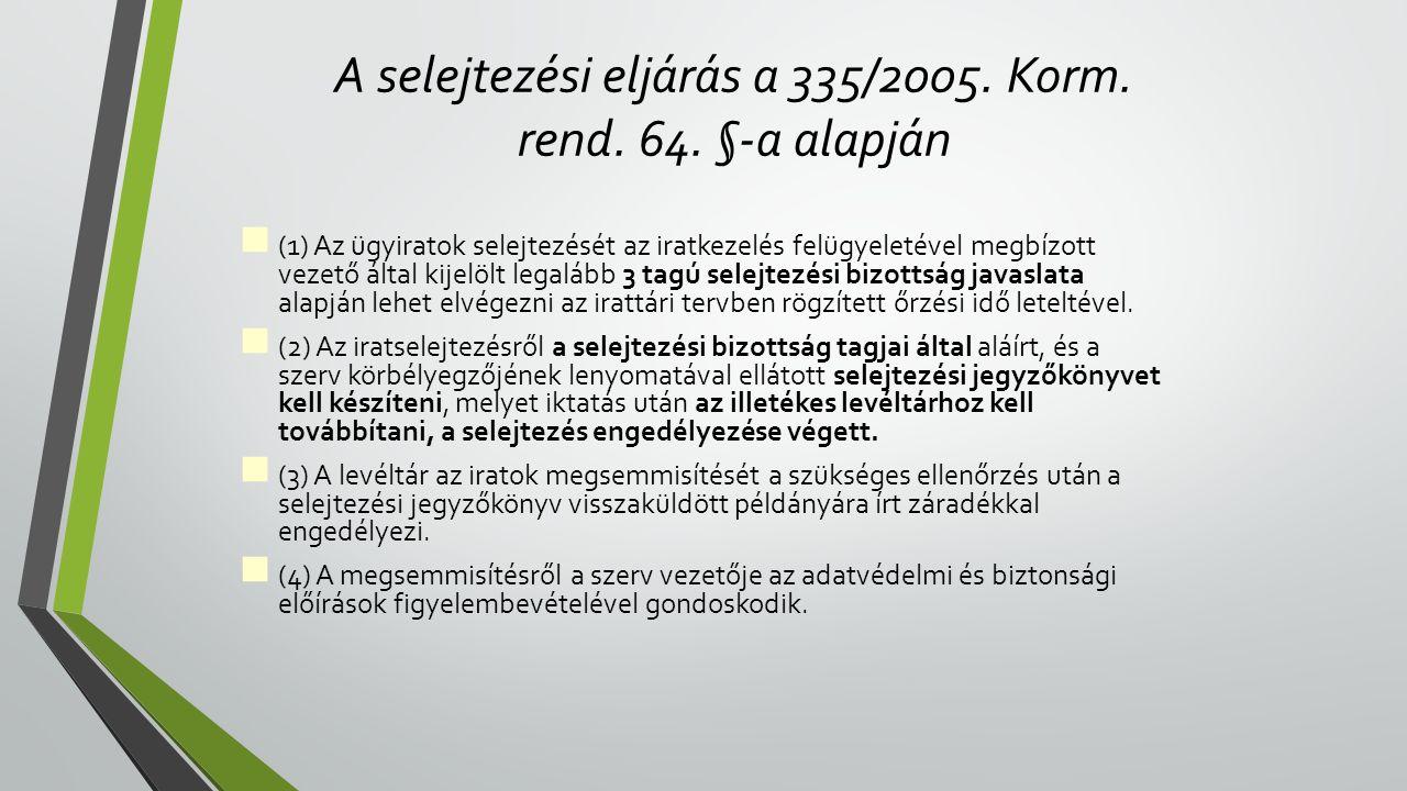 A selejtezési eljárás a 335/2005. Korm. rend. 64. §-a alapján