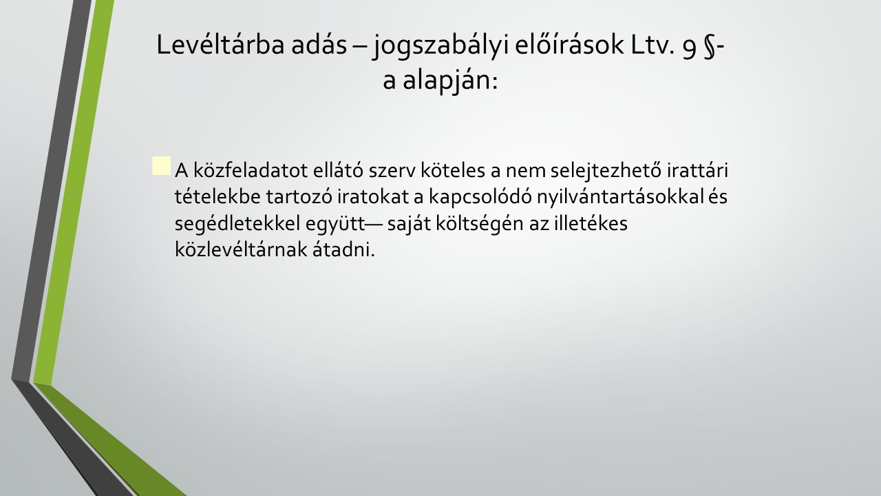 Levéltárba adás – jogszabályi előírások Ltv. 9 §-a alapján: