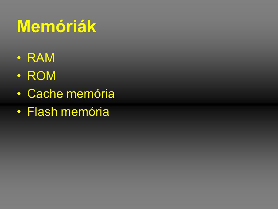 Memóriák RAM ROM Cache memória Flash memória