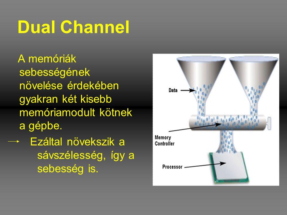 Dual Channel A memóriák sebességének növelése érdekében gyakran két kisebb memóriamodult kötnek a gépbe.