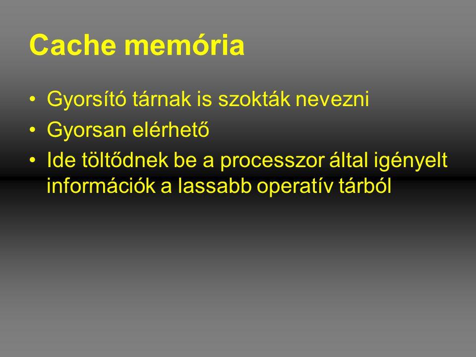 Cache memória Gyorsító tárnak is szokták nevezni Gyorsan elérhető