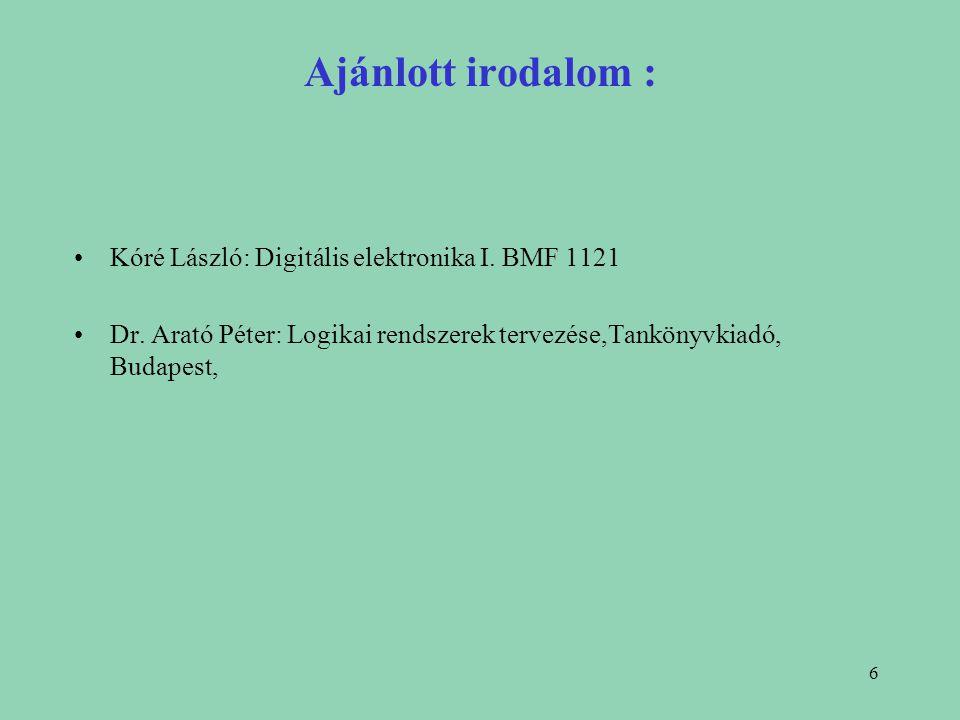 Ajánlott irodalom : Kóré László: Digitális elektronika I. BMF 1121
