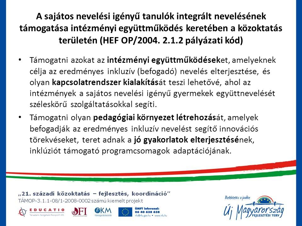 A sajátos nevelési igényű tanulók integrált nevelésének támogatása intézményi együttműködés keretében a közoktatás területén (HEF OP/2004. 2.1.2 pályázati kód)