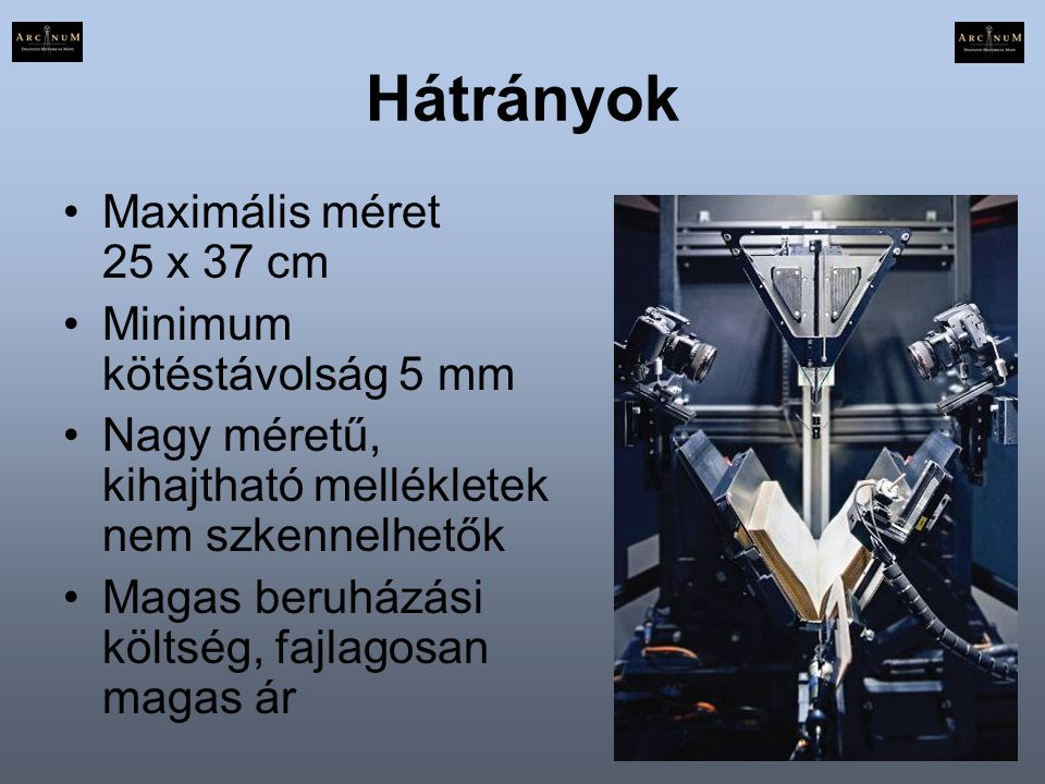 Hátrányok Maximális méret 25 x 37 cm Minimum kötéstávolság 5 mm