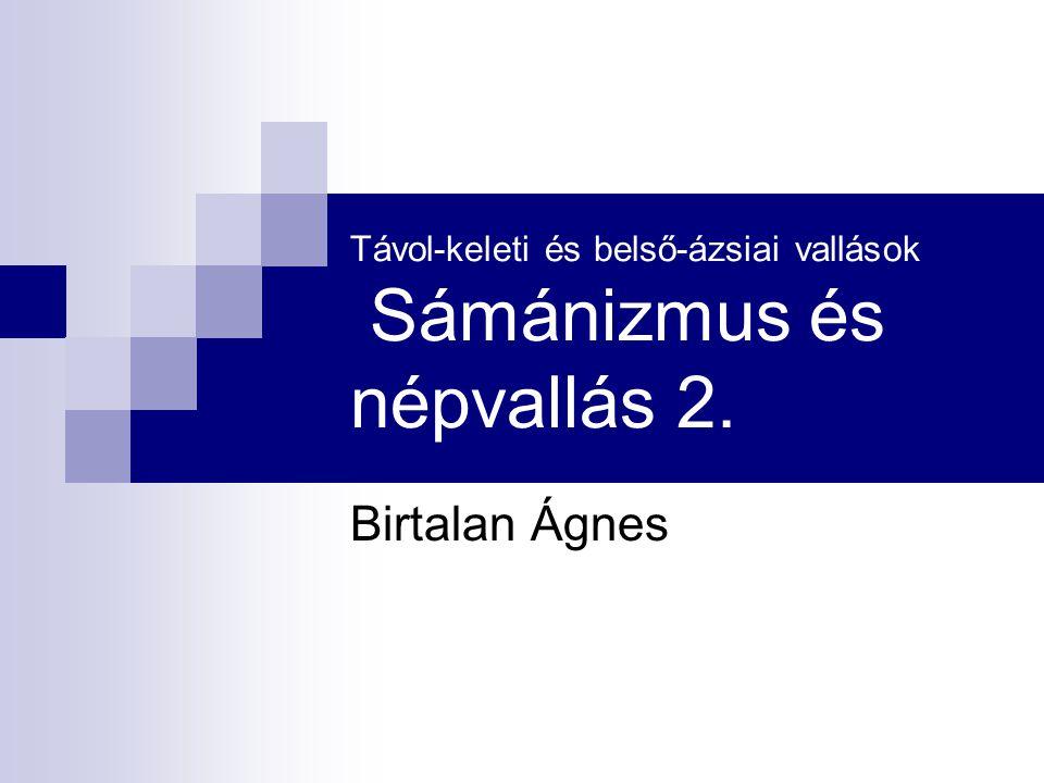 Távol-keleti és belső-ázsiai vallások Sámánizmus és népvallás 2.