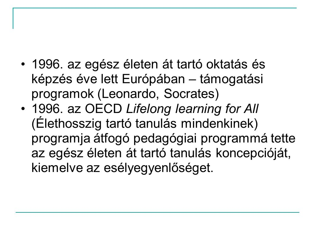 1996. az egész életen át tartó oktatás és képzés éve lett Európában – támogatási programok (Leonardo, Socrates)
