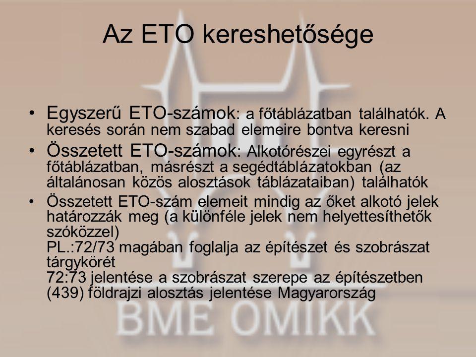 Az ETO kereshetősége Egyszerű ETO-számok: a főtáblázatban találhatók. A keresés során nem szabad elemeire bontva keresni.