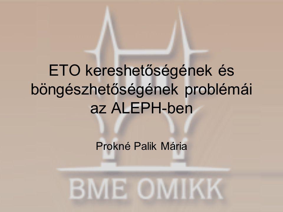 ETO kereshetőségének és böngészhetőségének problémái az ALEPH-ben