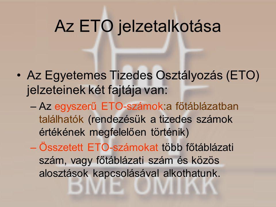 Az ETO jelzetalkotása Az Egyetemes Tizedes Osztályozás (ETO) jelzeteinek két fajtája van: