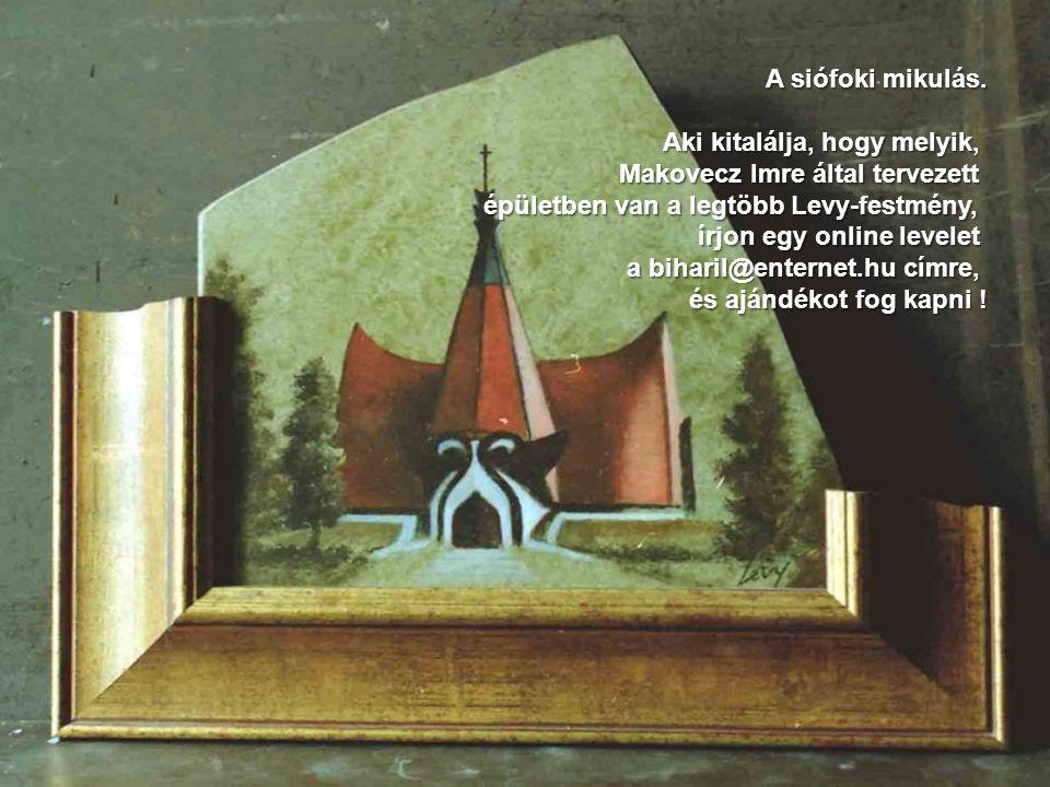 A siófoki mikulás. Aki kitalálja, hogy melyik, Makovecz Imre által tervezett. épületben van a legtöbb Levy-festmény,