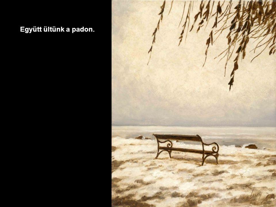 Együtt ültünk a padon.