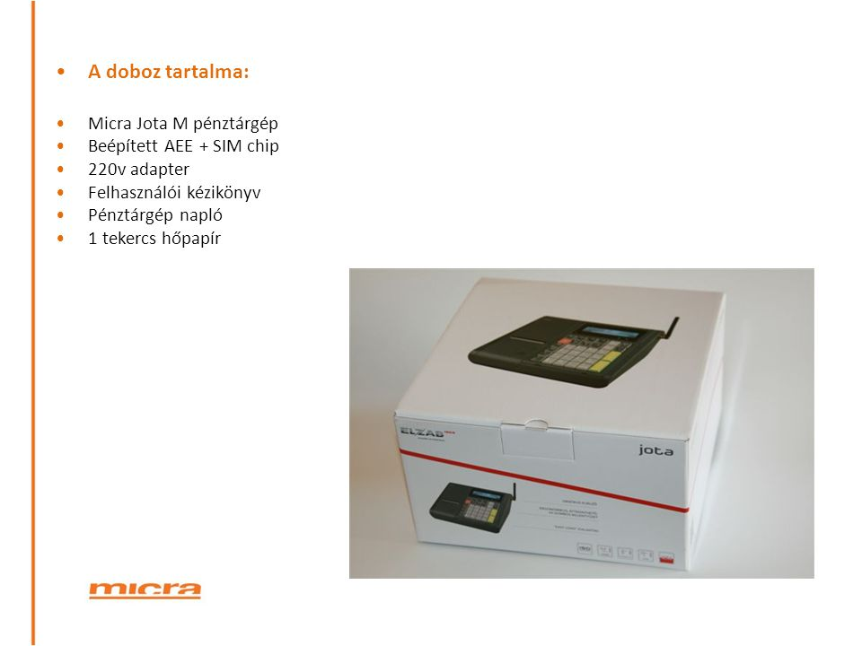 A doboz tartalma: Micra Jota M pénztárgép Beépített AEE + SIM chip