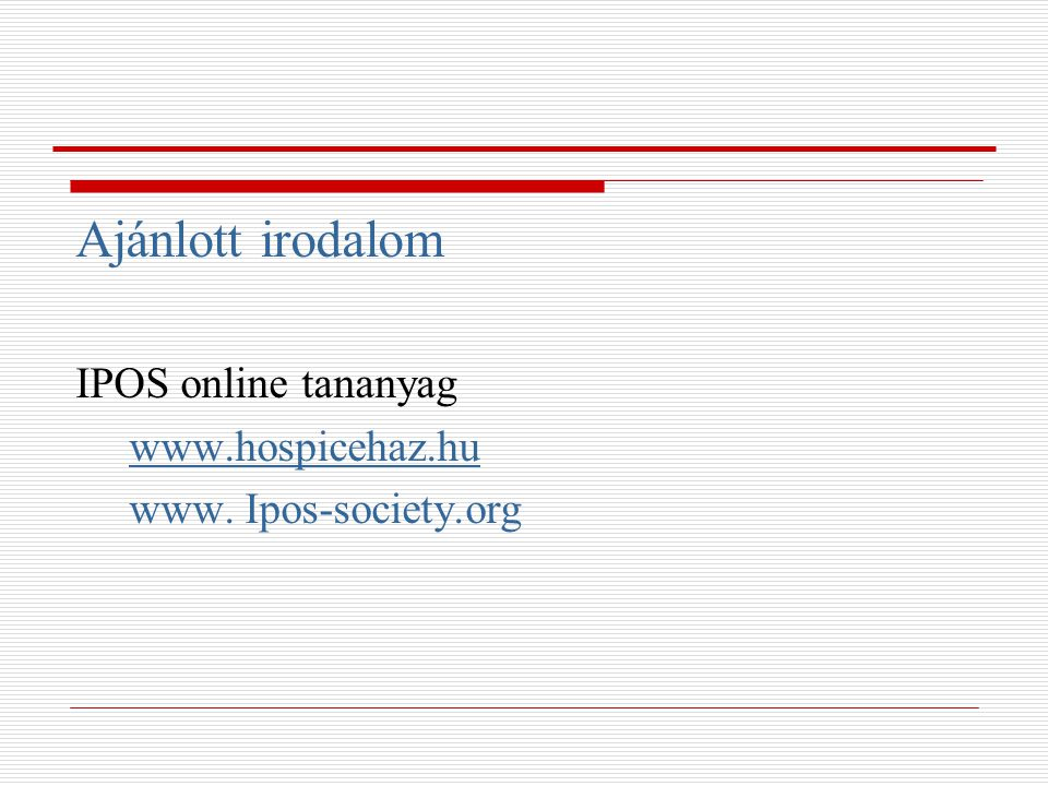 Ajánlott irodalom IPOS online tananyag www.hospicehaz.hu