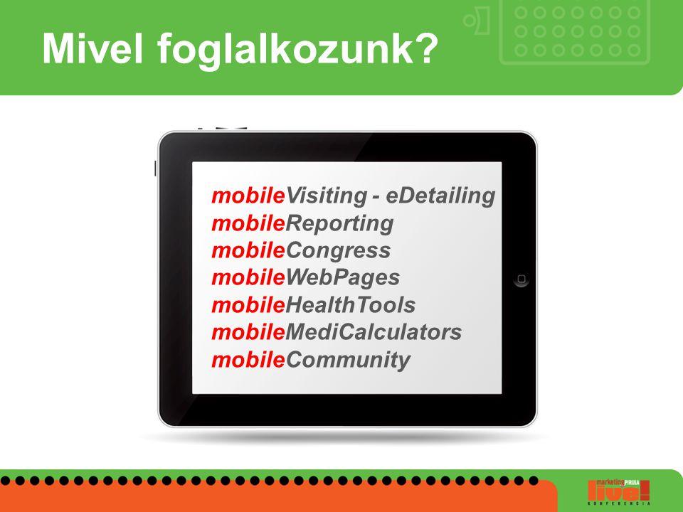 Mivel foglalkozunk mobileVisiting - eDetailing mobileReporting