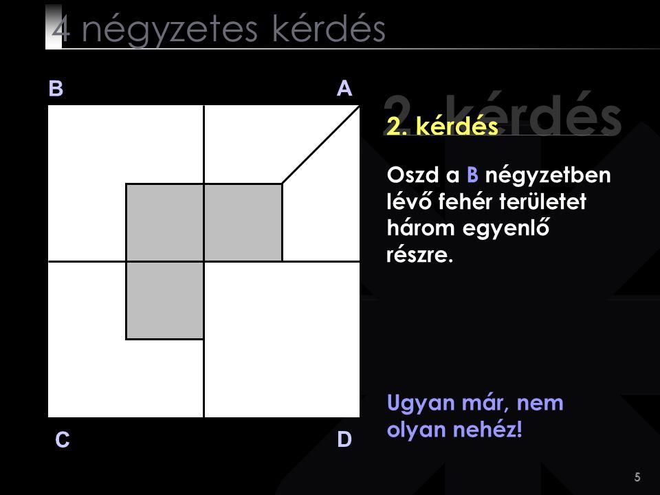 2. kérdés 4 négyzetes kérdés 2. kérdés B A