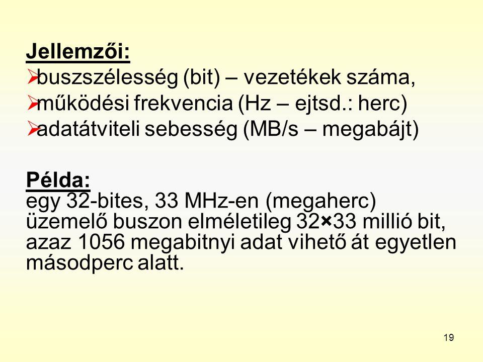 Jellemzői: buszszélesség (bit) – vezetékek száma, működési frekvencia (Hz – ejtsd.: herc) adatátviteli sebesség (MB/s – megabájt)