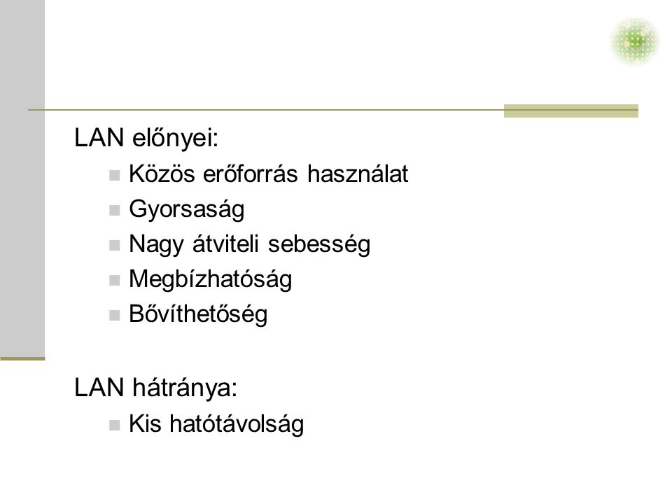 LAN előnyei: LAN hátránya: Közös erőforrás használat Gyorsaság