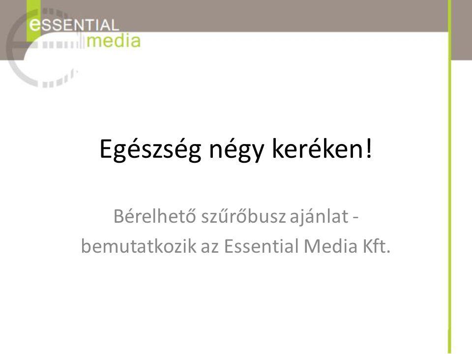 Bérelhető szűrőbusz ajánlat - bemutatkozik az Essential Media Kft.