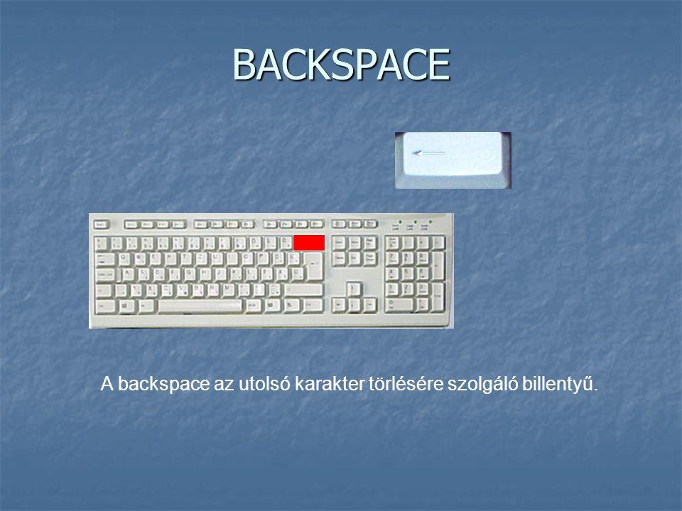 BACKSPACE A backspace az utolsó karakter törlésére szolgáló billentyű.