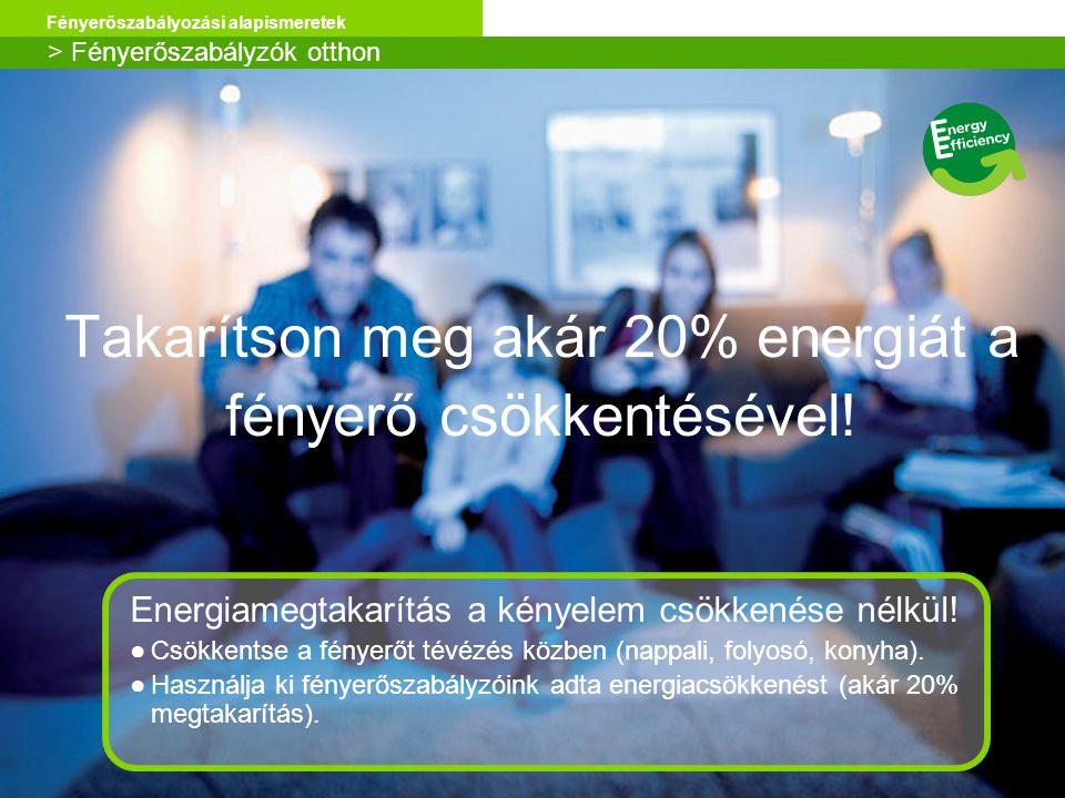 Takarítson meg akár 20% energiát a fényerő csökkentésével!
