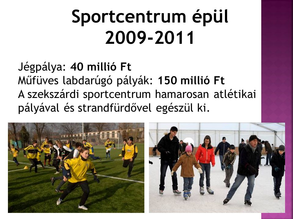 Sportcentrum épül 2009-2011 Jégpálya: 40 millió Ft