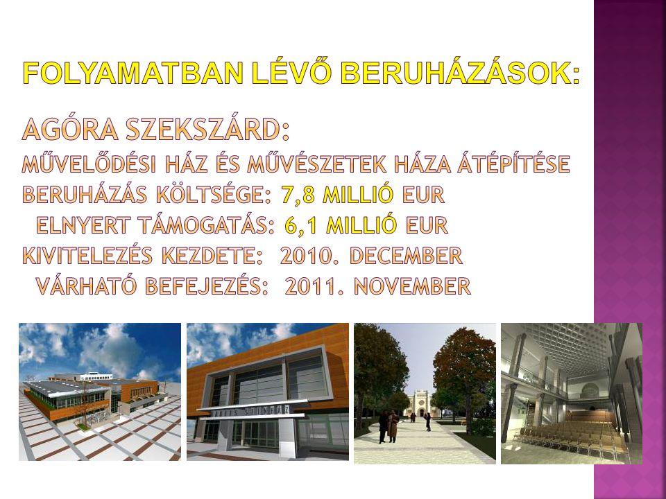 Folyamatban lévő beruházások: Agóra Szekszárd: Művelődési Ház és Művészetek Háza átépítése Beruházás költsége: 7,8 Millió EUR Elnyert támogatás: 6,1 Millió EUR Kivitelezés kezdete: 2010.