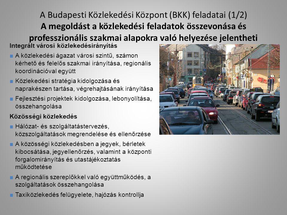 A Budapesti Közlekedési Központ (BKK) feladatai (1/2) A megoldást a közlekedési feladatok összevonása és professzionális szakmai alapokra való helyezése jelentheti